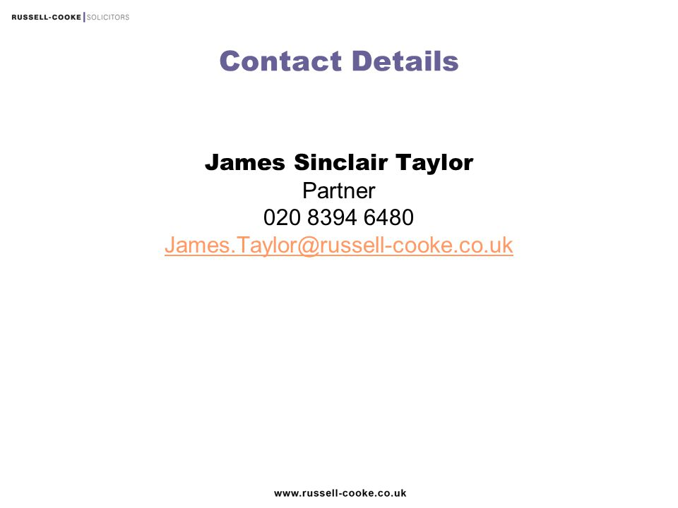 Contact Details James Sinclair Taylor Partner 020 8394 6480 James.Taylor@russell-cooke.co.uk