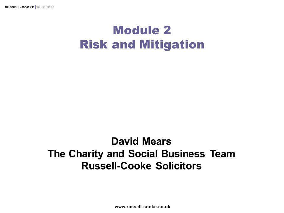 David Mears The Charity and Social Business Team Russell-Cooke Solicitors Module 2 Risk and Mitigation