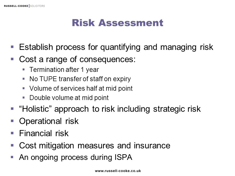Risk Assessment  Establish process for quantifying and managing risk  Cost a range of consequences:  Termination after 1 year  No TUPE transfer of