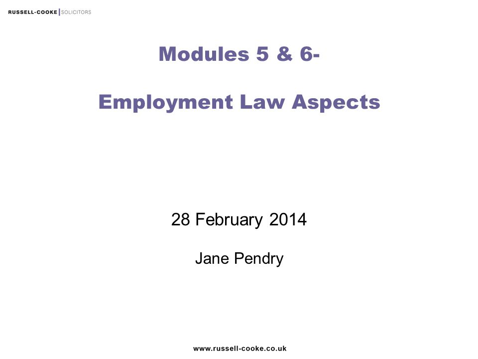 28 February 2014 Jane Pendry Modules 5 & 6- Employment Law Aspects