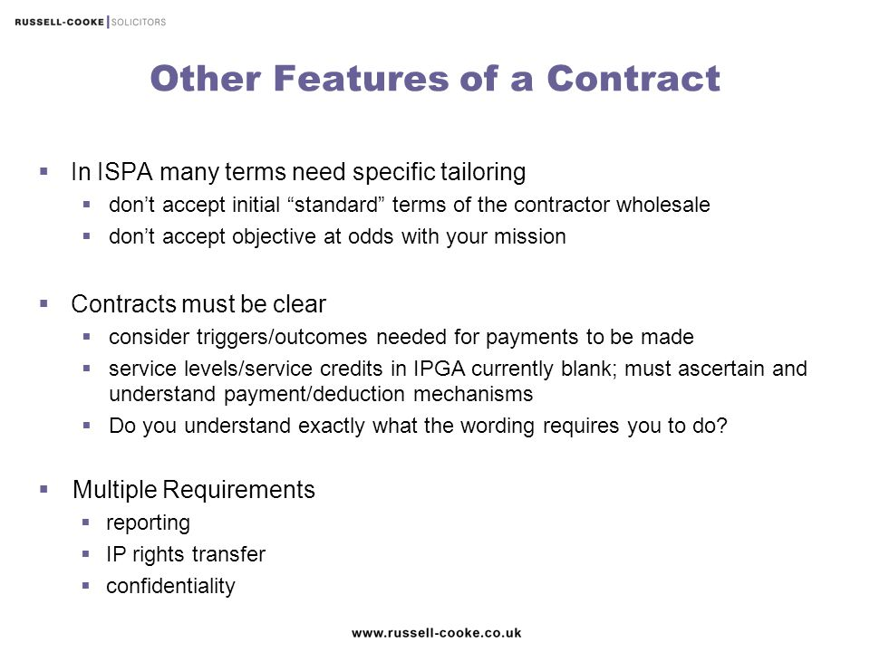 """Other Features of a Contract  In ISPA many terms need specific tailoring  don't accept initial """"standard"""" terms of the contractor wholesale  don't"""