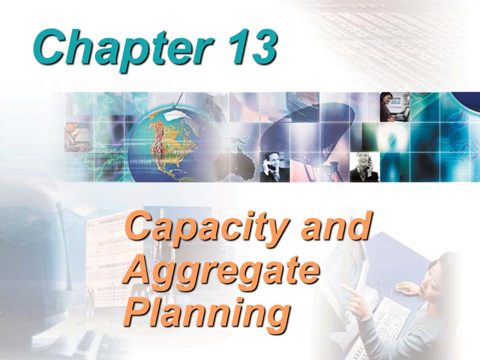 Chapter 13 Capacity and Aggregate Planning