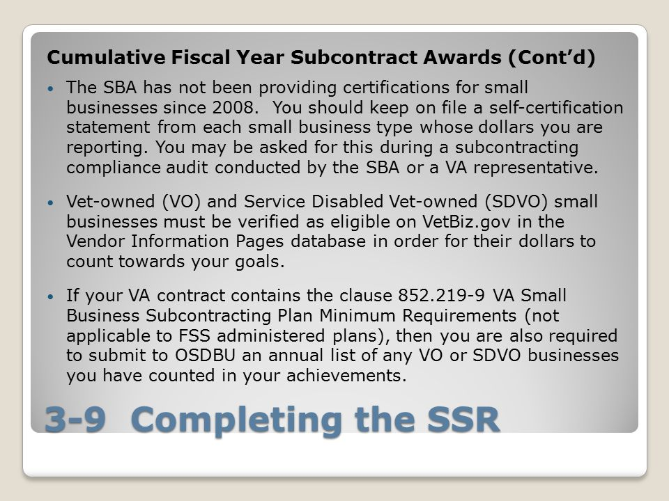 3-9 Completing the SSR Cumulative Fiscal Year Subcontract Awards (Cont'd) The SBA has not been providing certifications for small businesses since 2008.