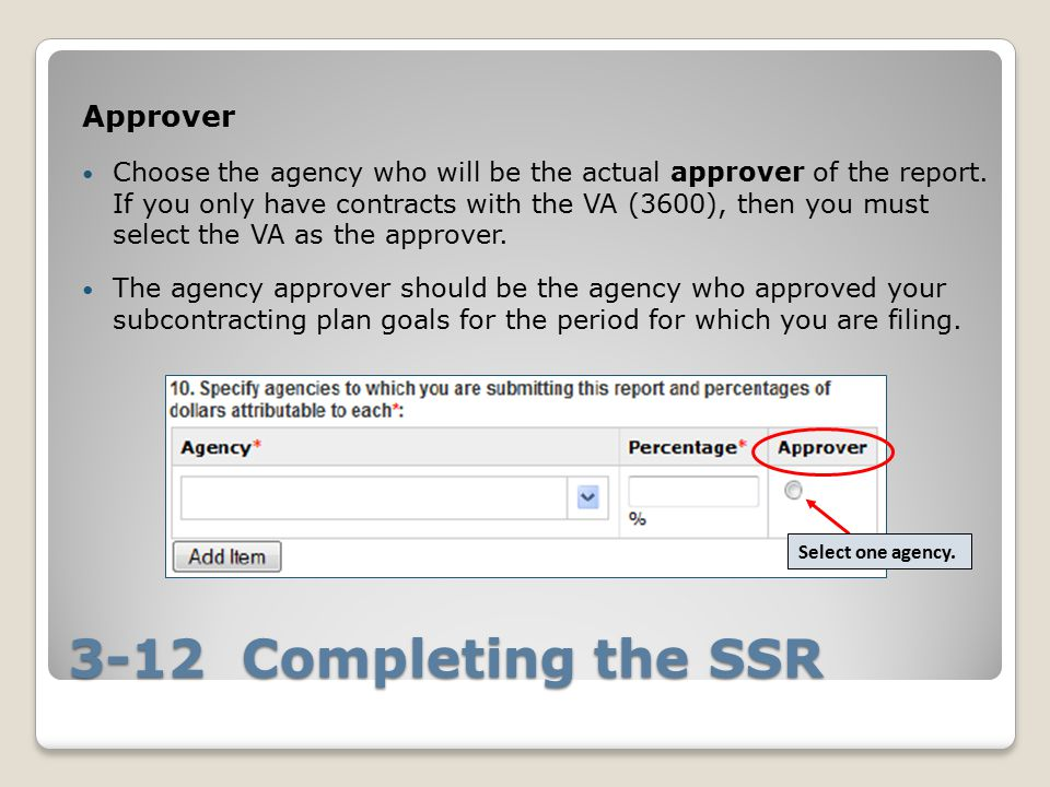 3-12 Completing the SSR Approver Choose the agency who will be the actual approver of the report.