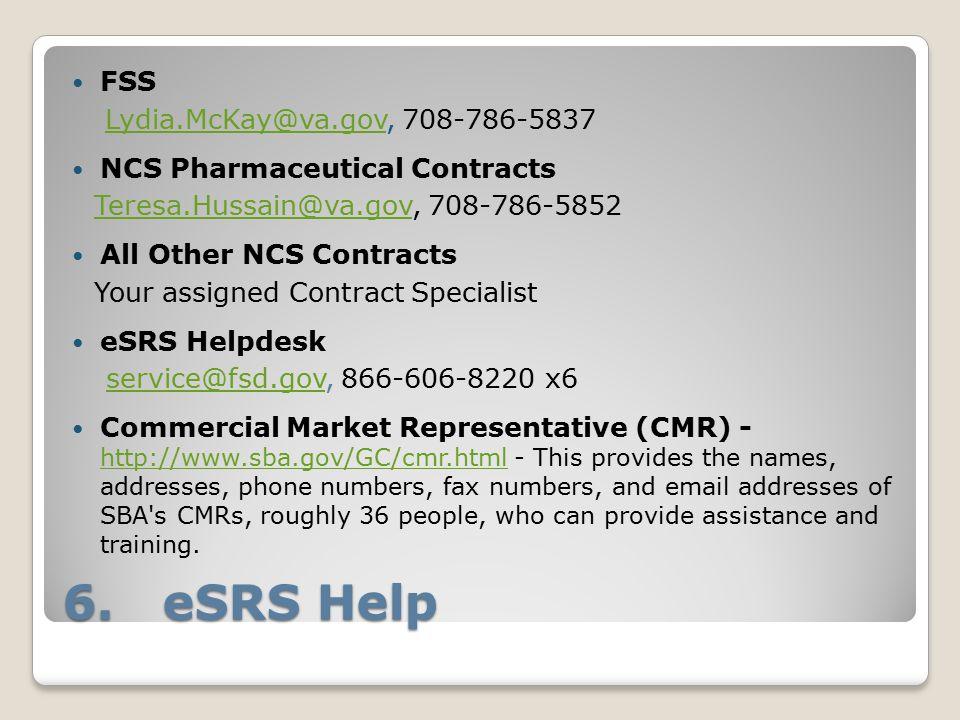 6. eSRS Help FSS Lydia.McKay@va.gov, 708-786-5837 Lydia.McKay@va.gov NCS Pharmaceutical Contracts Teresa.Hussain@va.gov, 708-786-5852 Teresa.Hussain@v