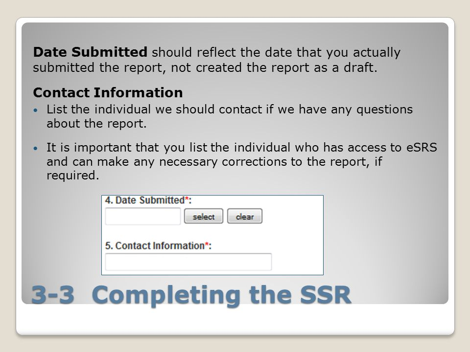 3-3 Completing the SSR Date Submitted should reflect the date that you actually submitted the report, not created the report as a draft.