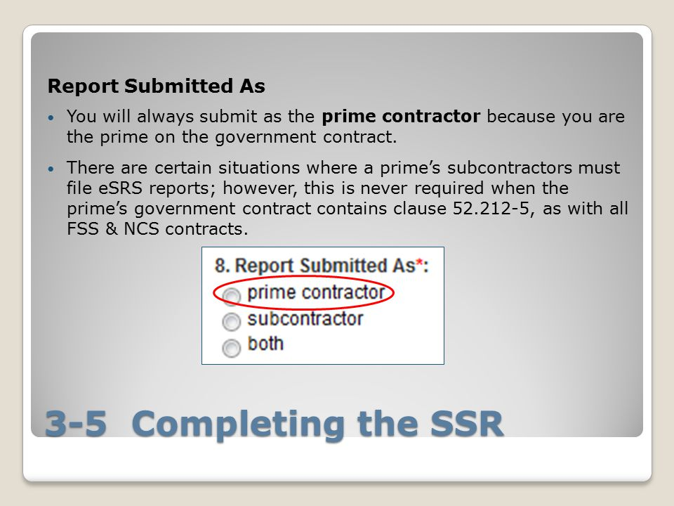 3-5 Completing the SSR Report Submitted As You will always submit as the prime contractor because you are the prime on the government contract.