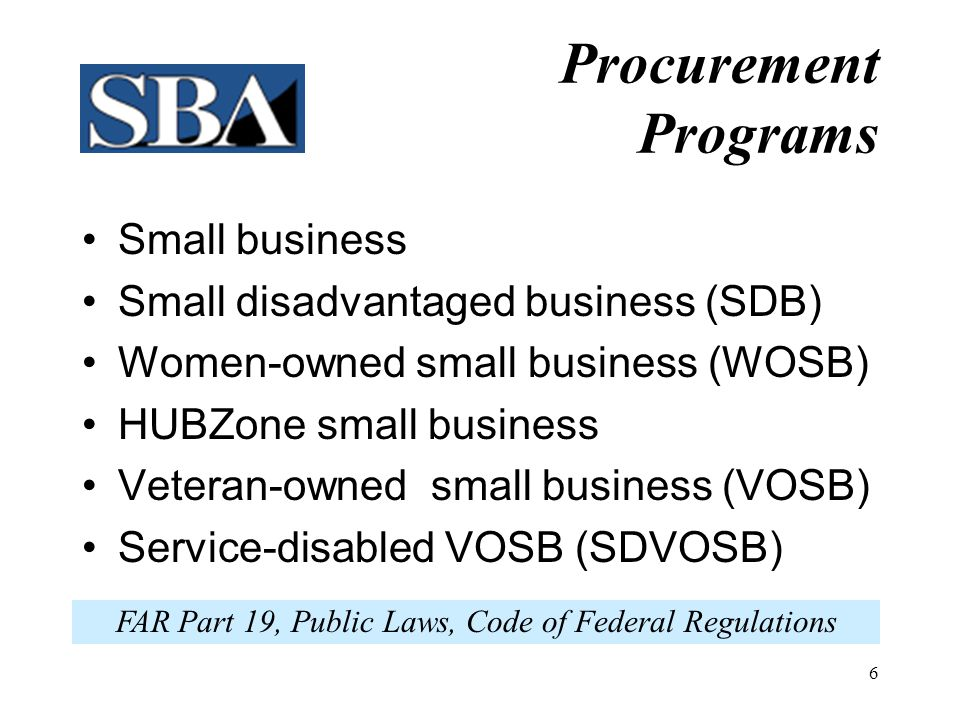5 PCRs Help ensure a fair portion of purchases go to Small Businesses of all types –represent SBA at major buying activities –review proposed acquisit