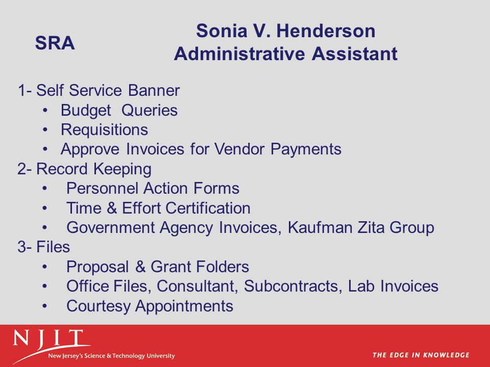 Sonia V. Henderson Administrative Assistant 1- Self Service Banner Budget Queries Requisitions Approve Invoices for Vendor Payments 2- Record Keeping