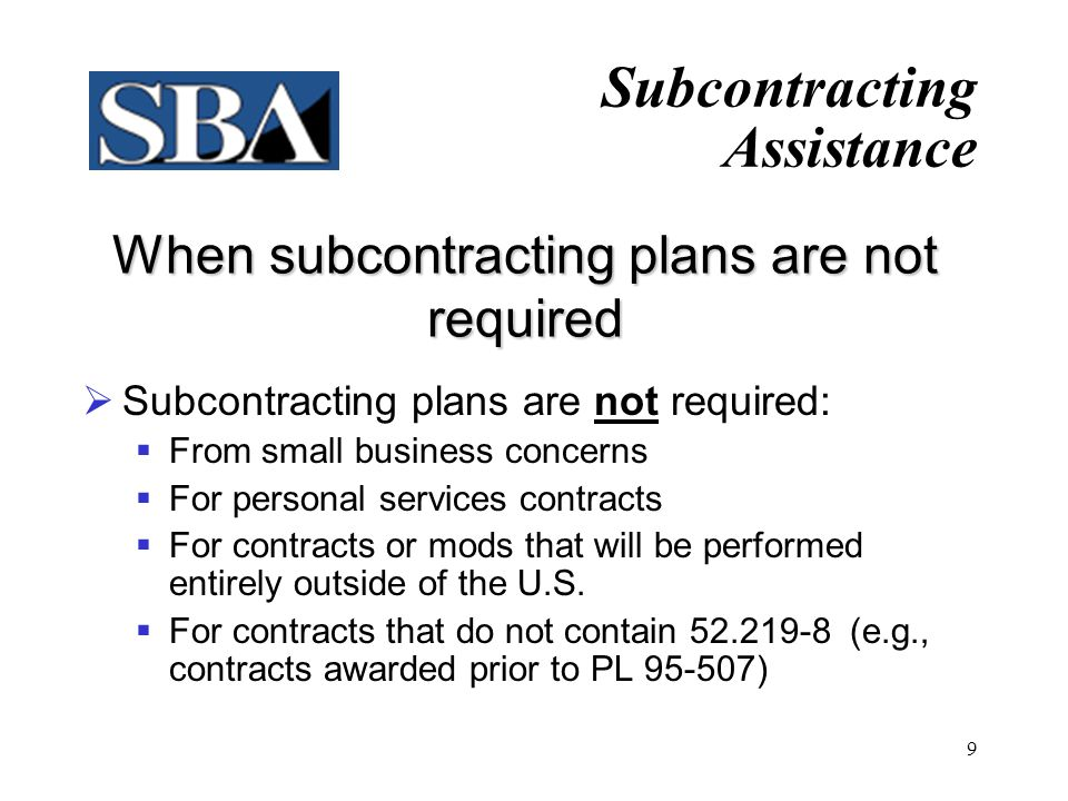 8 Elements of a Subcontracting Plan  A subcontracting plan must contain goals expressed in both dollars and percentages.  Other required elements ar