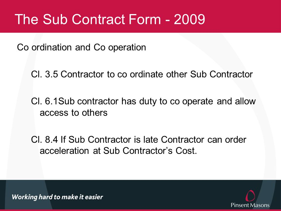 The Sub Contract Form - 2009 Co ordination and Co operation Cl.