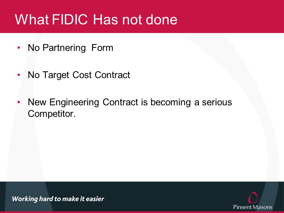 What FIDIC Has not done No Partnering Form No Target Cost Contract New Engineering Contract is becoming a serious Competitor.