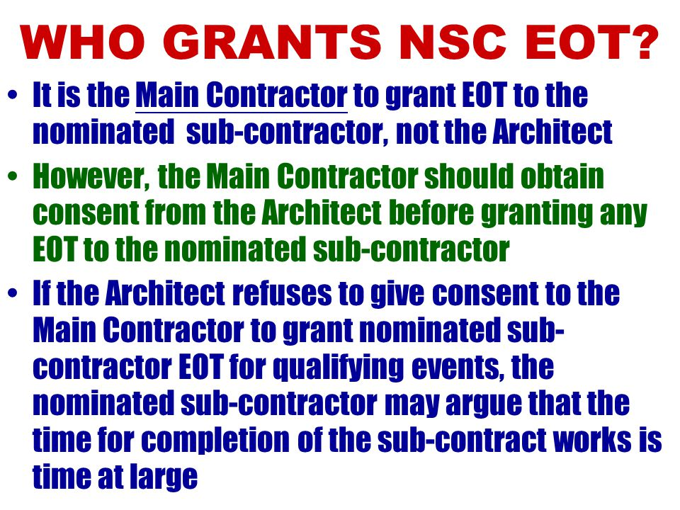 DELAY BY NSCS Under clause 23(g) of the Main Contract, MC can obtain EOT for the delay by the NSC provided that the main contractor has taken all prac