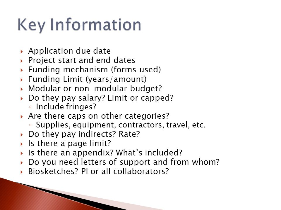  Application due date  Project start and end dates  Funding mechanism (forms used)  Funding Limit (years/amount)  Modular or non-modular budget.