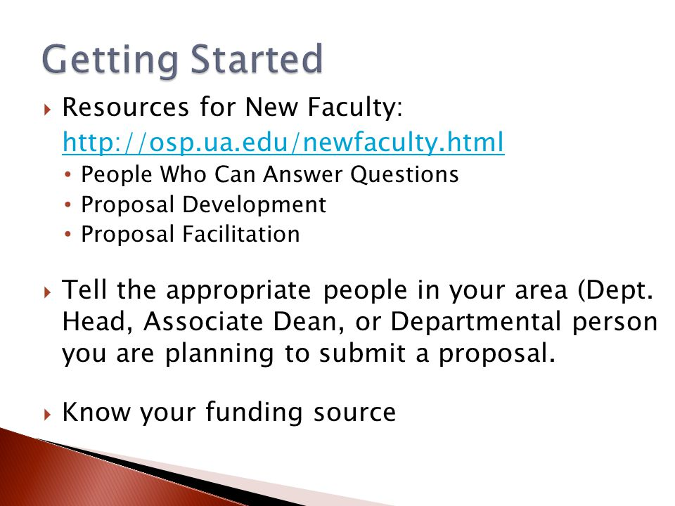  Resources for New Faculty: http://osp.ua.edu/newfaculty.html People Who Can Answer Questions Proposal Development Proposal Facilitation  Tell the appropriate people in your area (Dept.