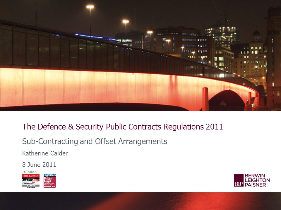 The Defence & Security Public Contracts Regulations 2011 Sub-Contracting and Offset Arrangements Katherine Calder 8 June 2011 16938863.1