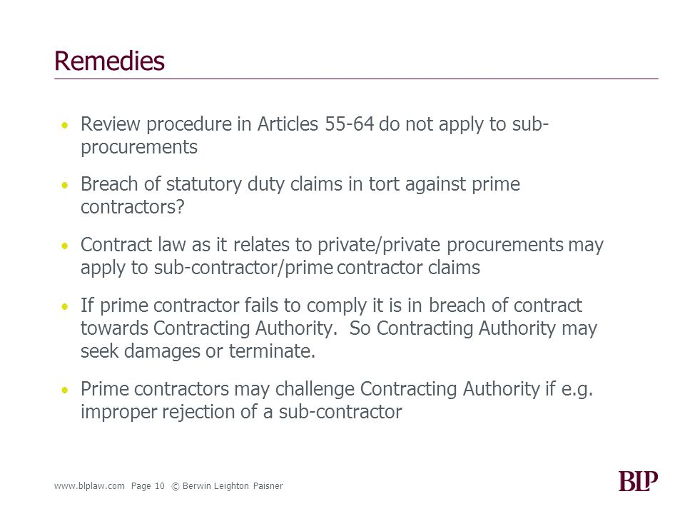 www.blplaw.com Page 10 © Berwin Leighton Paisner Remedies Review procedure in Articles 55-64 do not apply to sub- procurements Breach of statutory duty claims in tort against prime contractors.