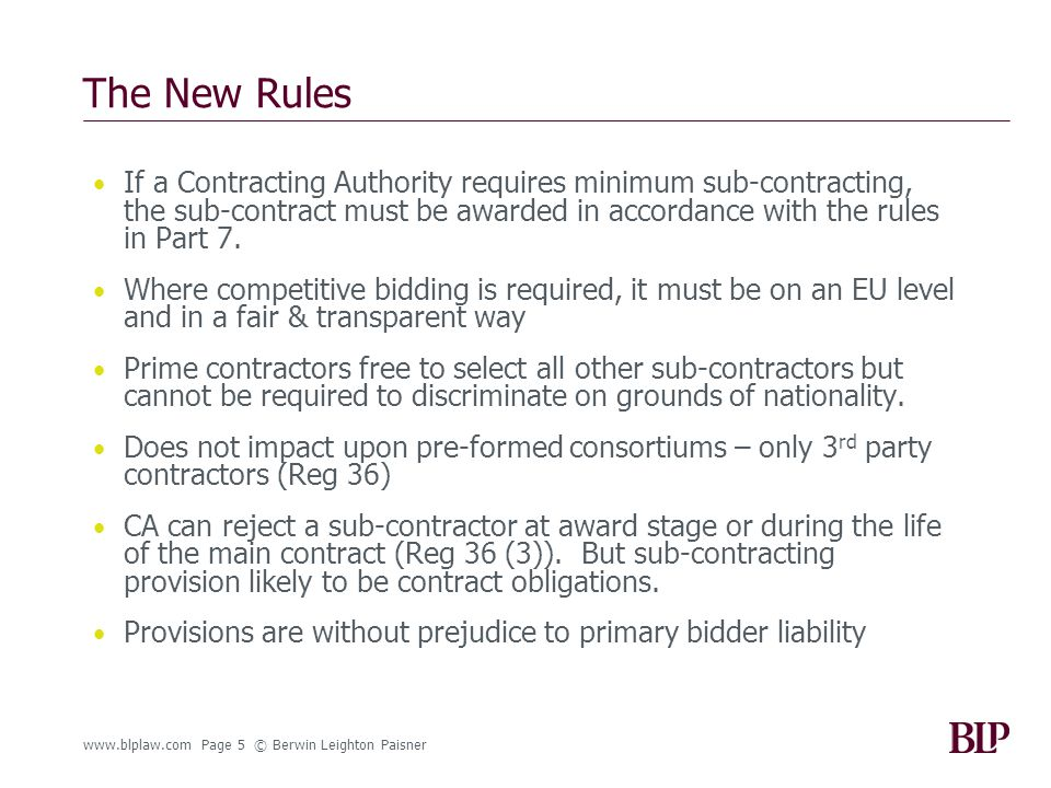 www.blplaw.com Page 5 © Berwin Leighton Paisner The New Rules If a Contracting Authority requires minimum sub-contracting, the sub-contract must be awarded in accordance with the rules in Part 7.