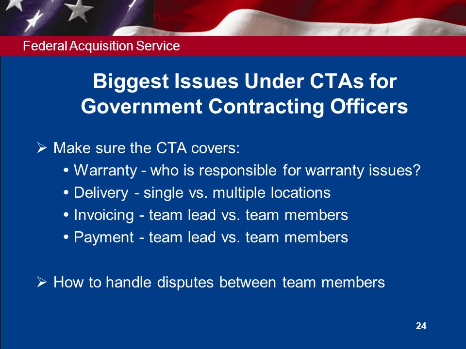 Federal Acquisition Service 24 Biggest Issues Under CTAs for Government Contracting Officers  Make sure the CTA covers:  Warranty - who is responsible for warranty issues.