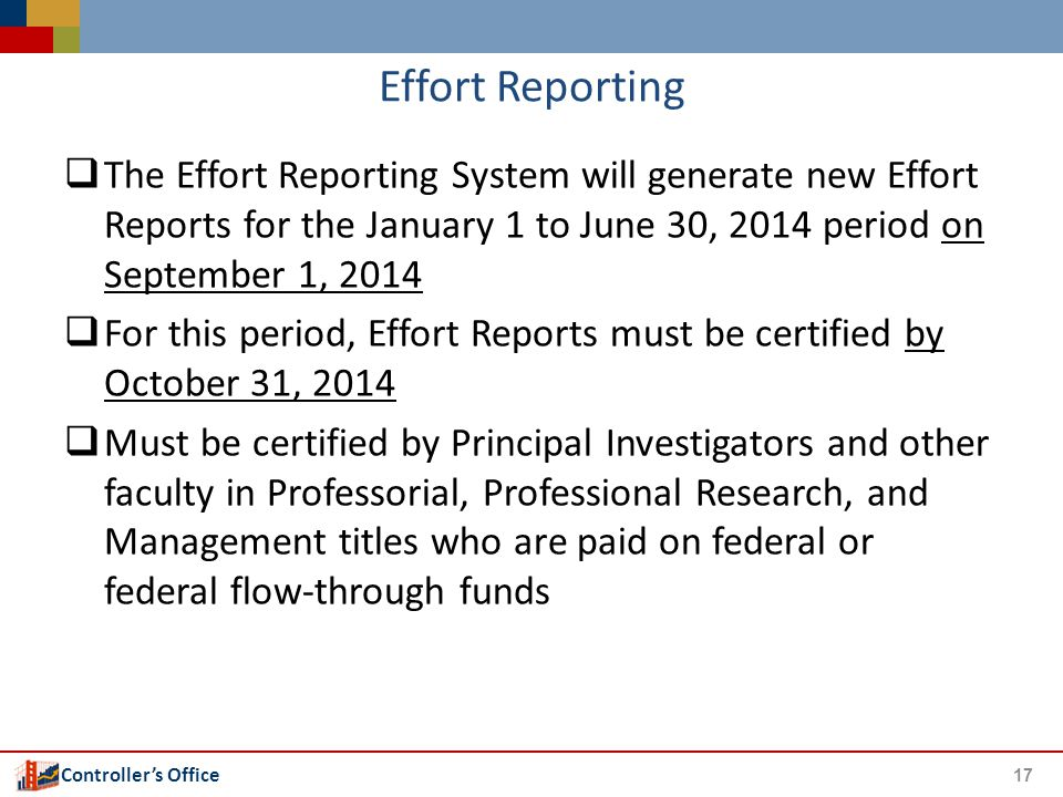 Controller's Office Effort Reporting  The Effort Reporting System will generate new Effort Reports for the January 1 to June 30, 2014 period on Septe