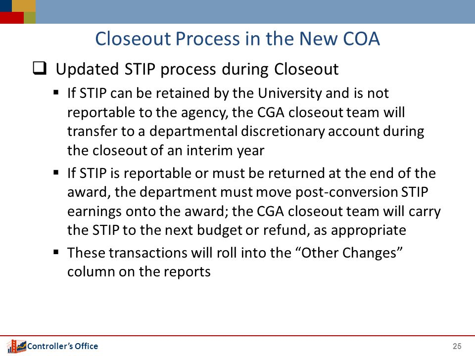 Controller's Office Closeout Process in the New COA  Updated STIP process during Closeout  If STIP can be retained by the University and is not repo