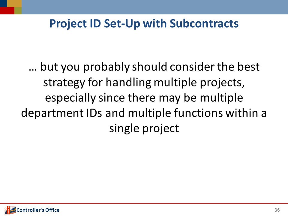 Controller's Office Project ID Set-Up with Subcontracts … but you probably should consider the best strategy for handling multiple projects, especiall