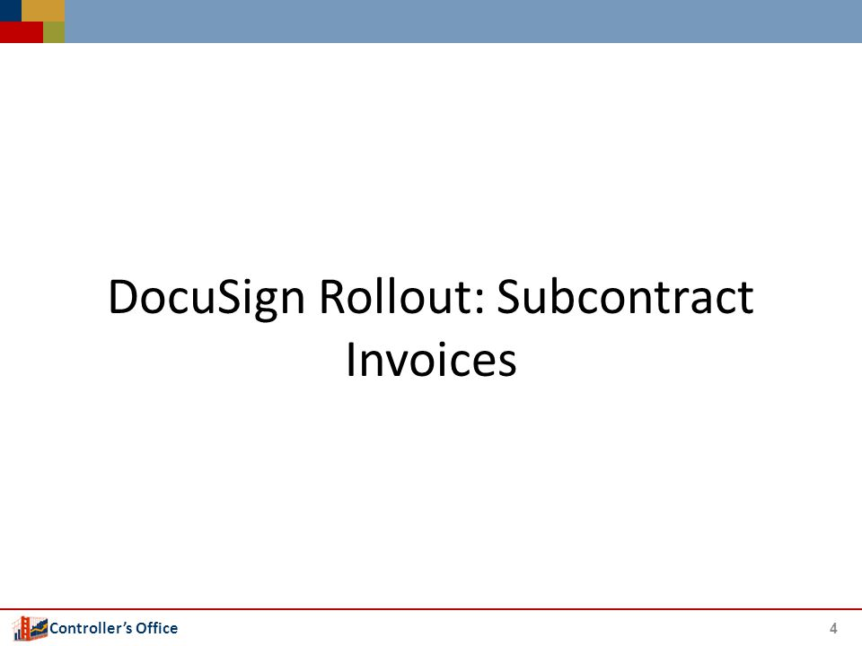 Controller's Office DocuSign Rollout: Subcontract Invoices 4