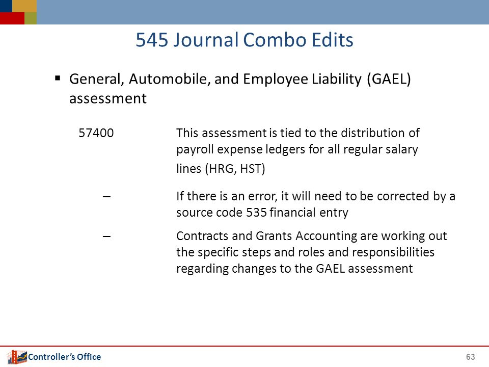 Controller's Office 545 Journal Combo Edits  General, Automobile, and Employee Liability (GAEL) assessment 57400This assessment is tied to the distri