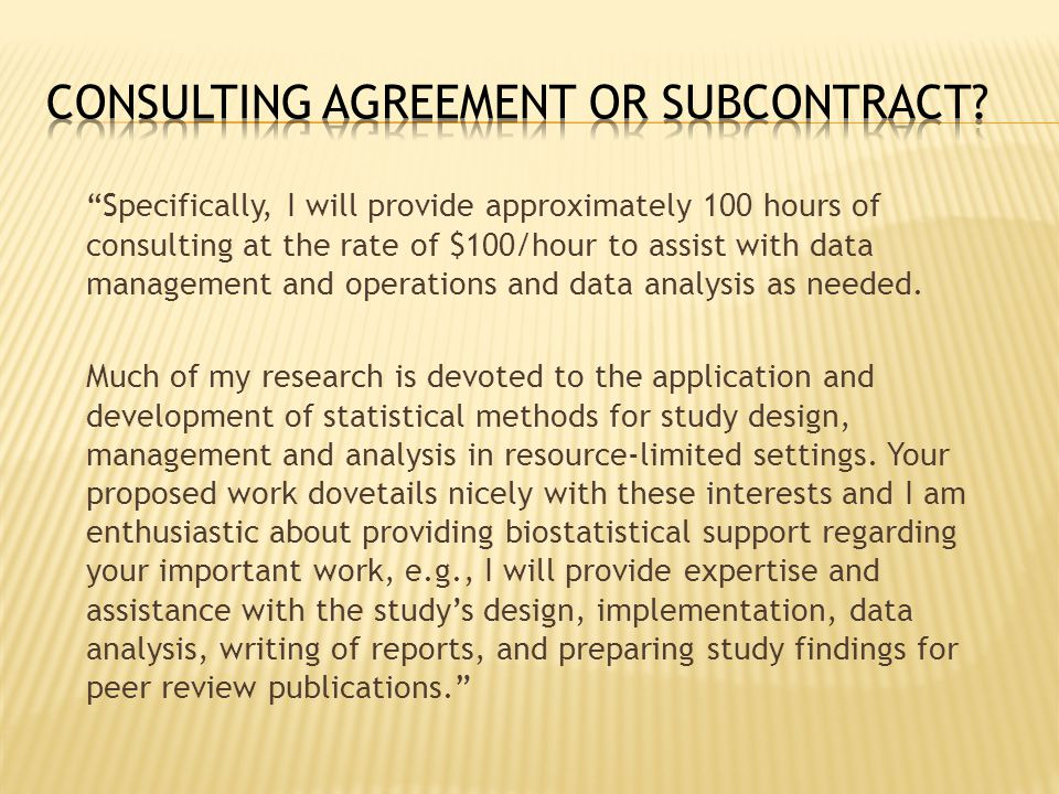 Specifically, I will provide approximately 100 hours of consulting at the rate of $100/hour to assist with data management and operations and data analysis as needed.