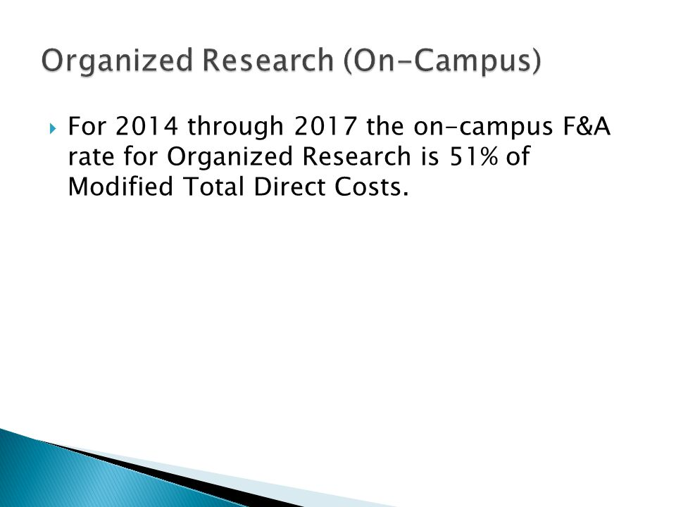  For 2014 through 2017 the on-campus F&A rate for Organized Research is 51% of Modified Total Direct Costs.