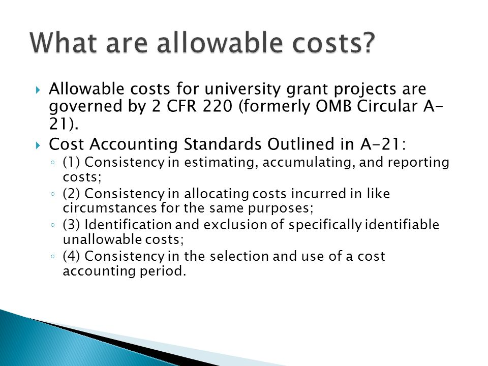  Allowable costs for university grant projects are governed by 2 CFR 220 (formerly OMB Circular A- 21).