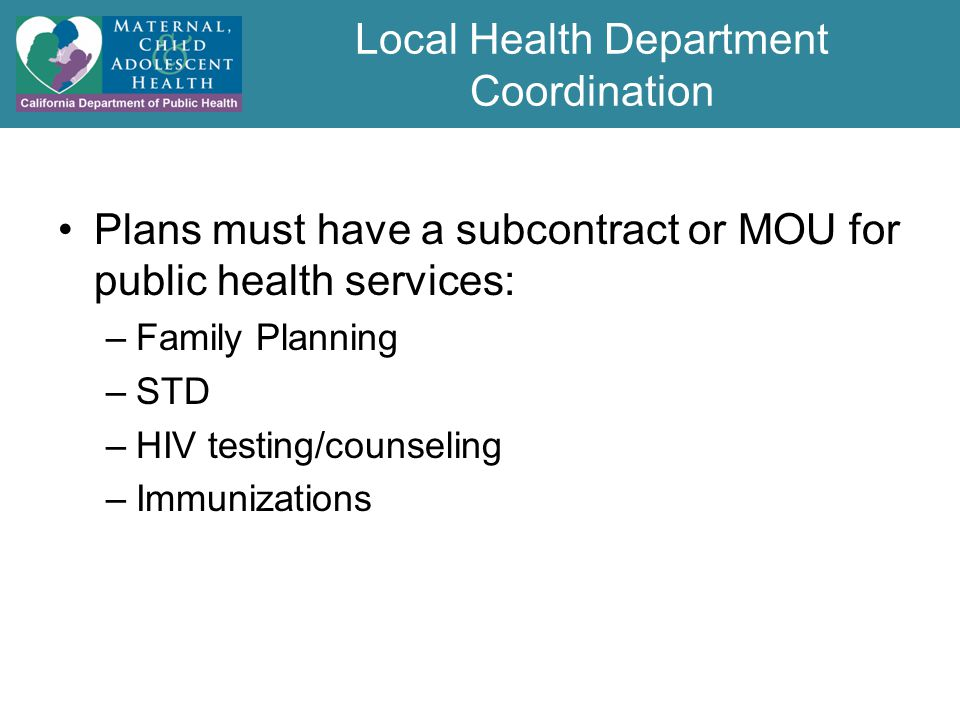 Local Health Department Coordination Plans must have a subcontract or MOU for public health services: –Family Planning –STD –HIV testing/counseling –Immunizations