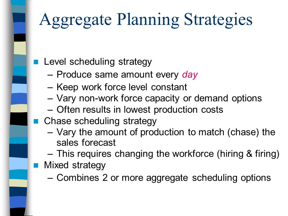 The Extremes Level Strategy Chase Strategy Production equals sales forecast Production rate is constant
