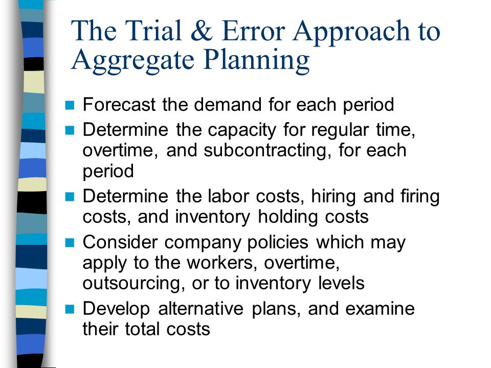 Level scheduling strategy –Produce same amount every day –Keep work force level constant –Vary non-work force capacity or demand options –Often result