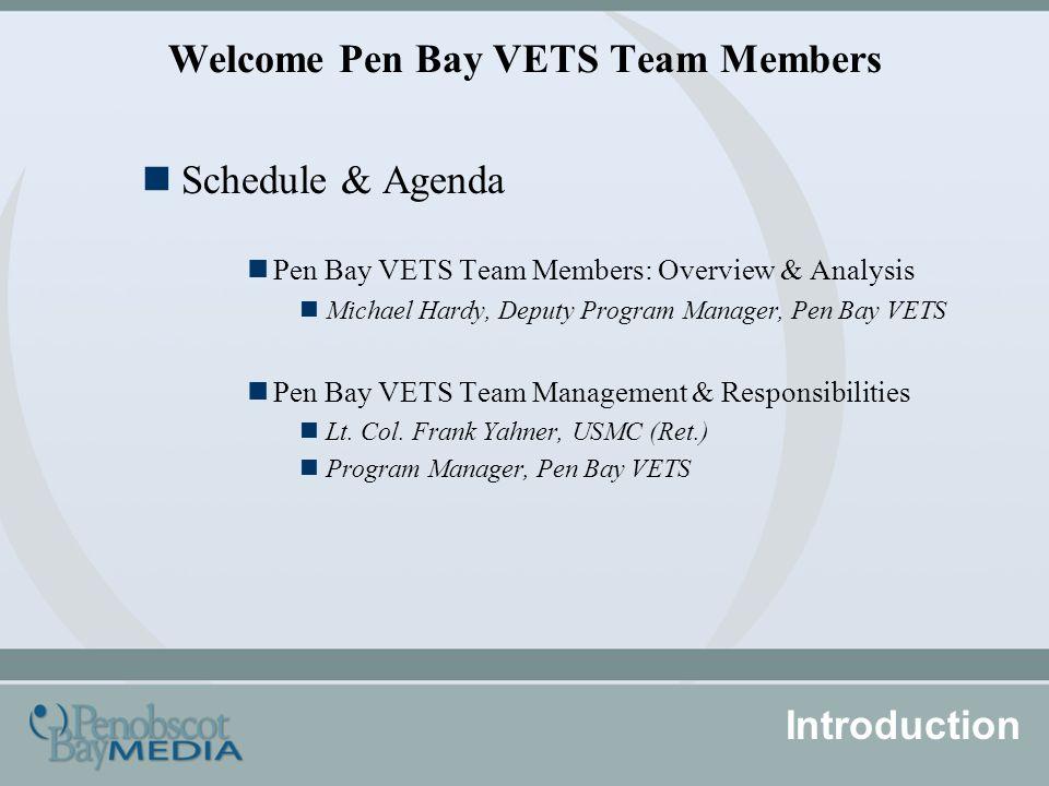 Welcome Pen Bay VETS Team Members Schedule & Agenda Pen Bay VETS Team Members: Overview & Analysis Michael Hardy, Deputy Program Manager, Pen Bay VETS Pen Bay VETS Team Management & Responsibilities Lt.