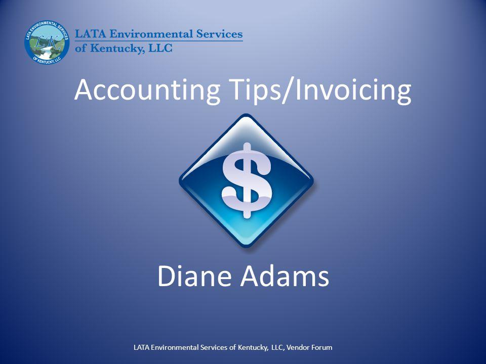 Accounting Tips/Invoicing Diane Adams LATA Environmental Services of Kentucky, LLC, Vendor Forum