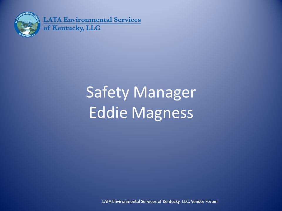 Safety Manager Eddie Magness LATA Environmental Services of Kentucky, LLC, Vendor Forum