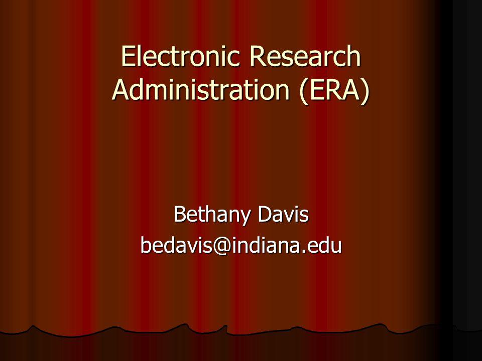 Electronic Research Administration (ERA) Bethany Davis bedavis@indiana.edu