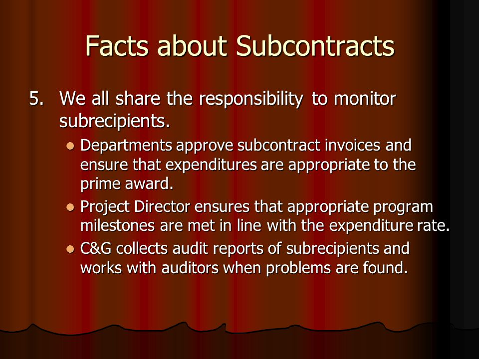 Facts about Subcontracts 5.We all share the responsibility to monitor subrecipients.