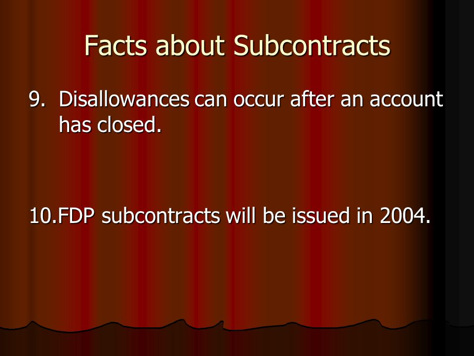 Facts about Subcontracts 9.Disallowances can occur after an account has closed.