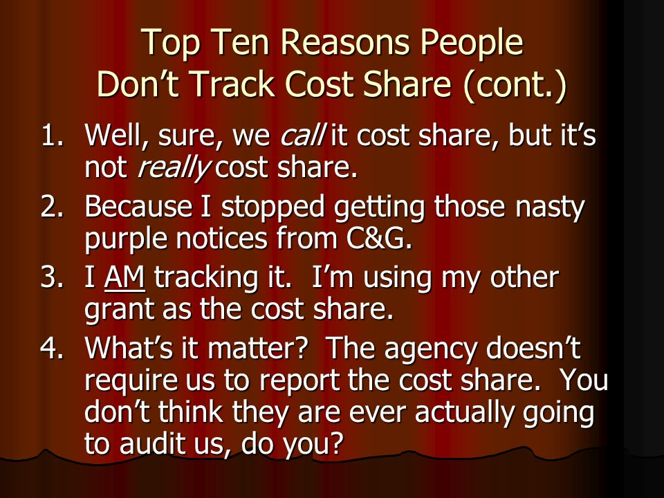 Top Ten Reasons People Don't Track Cost Share (cont.) 1.Well, sure, we call it cost share, but it's not really cost share.