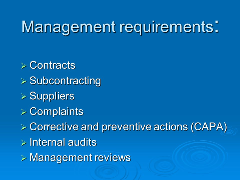  Contracts  Subcontracting  Suppliers  Complaints  Corrective and preventive actions (CAPA)  Internal audits  Management reviews Management requirements :