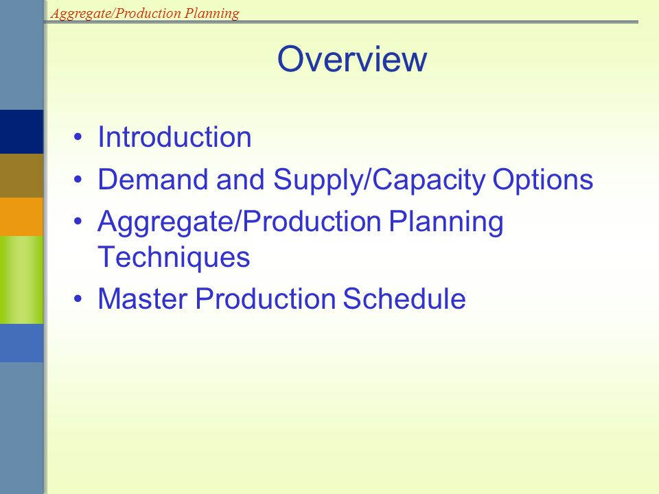 Aggregate/Production Planning Master Production Schedule (MPS) Indicate the quantity and timing of planned production, taking into account desired delivery quantity and timing as well as on- hand inventory.