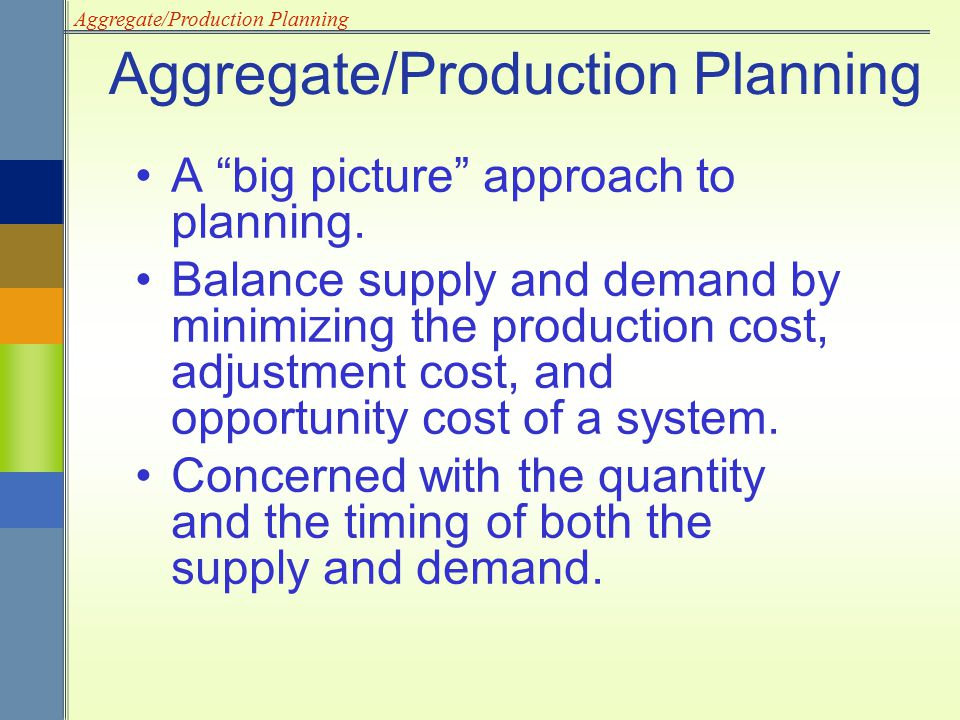 Aggregate/Production Planning A rolling planning horizon covers a time horizon of 2 to 18 months.