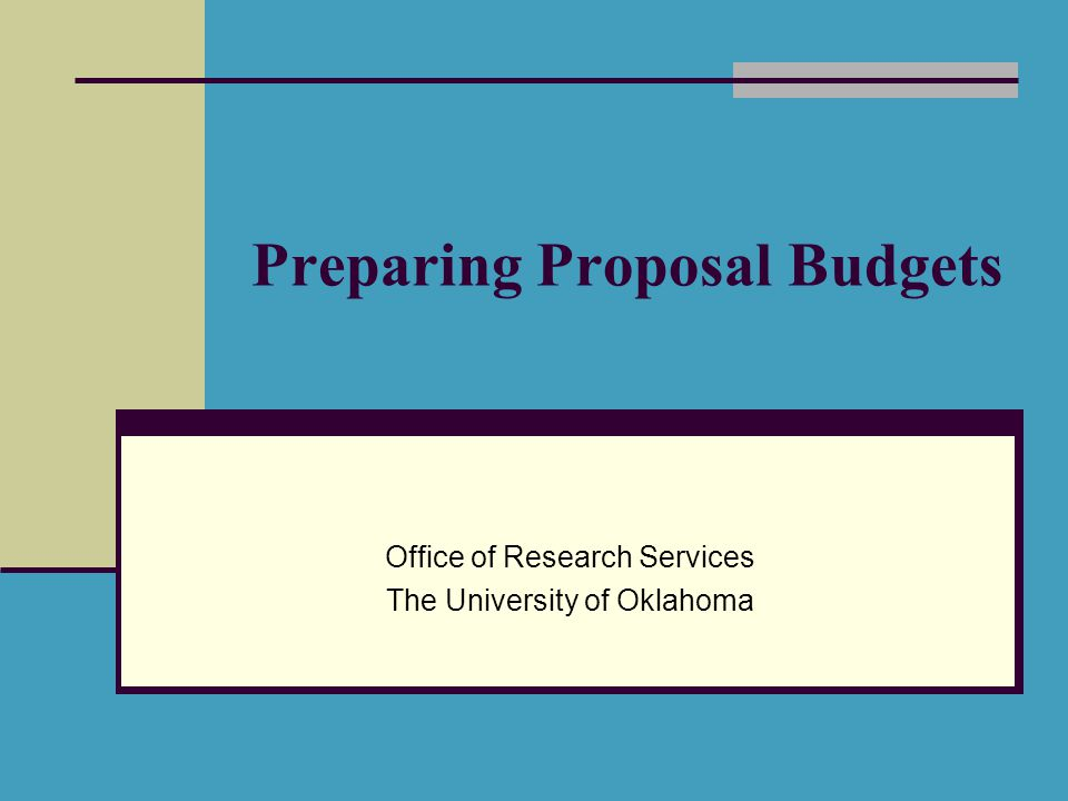 Preparing Proposal Budgets Office of Research Services The University of Oklahoma