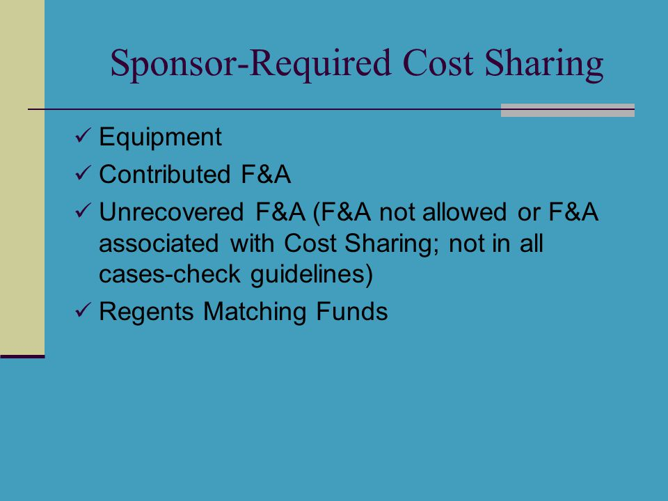 Sponsor-Required Cost Sharing Equipment Contributed F&A Unrecovered F&A (F&A not allowed or F&A associated with Cost Sharing; not in all cases-check guidelines) Regents Matching Funds