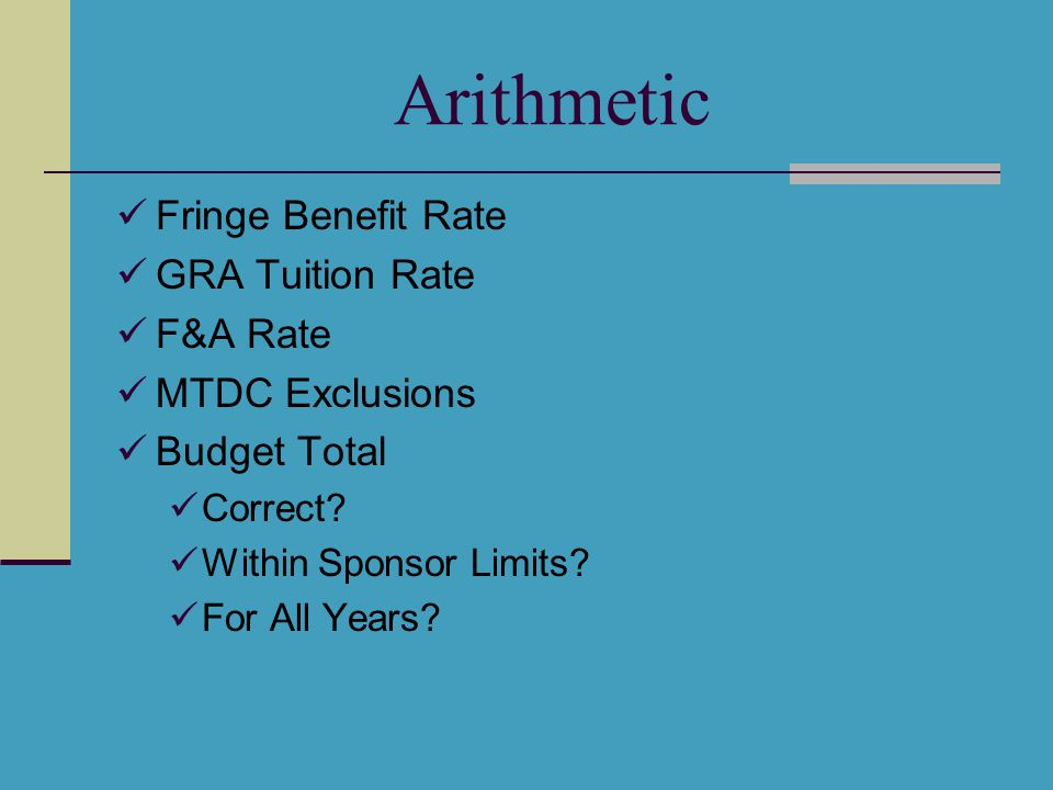 Arithmetic Fringe Benefit Rate GRA Tuition Rate F&A Rate MTDC Exclusions Budget Total Correct? Within Sponsor Limits? For All Years?