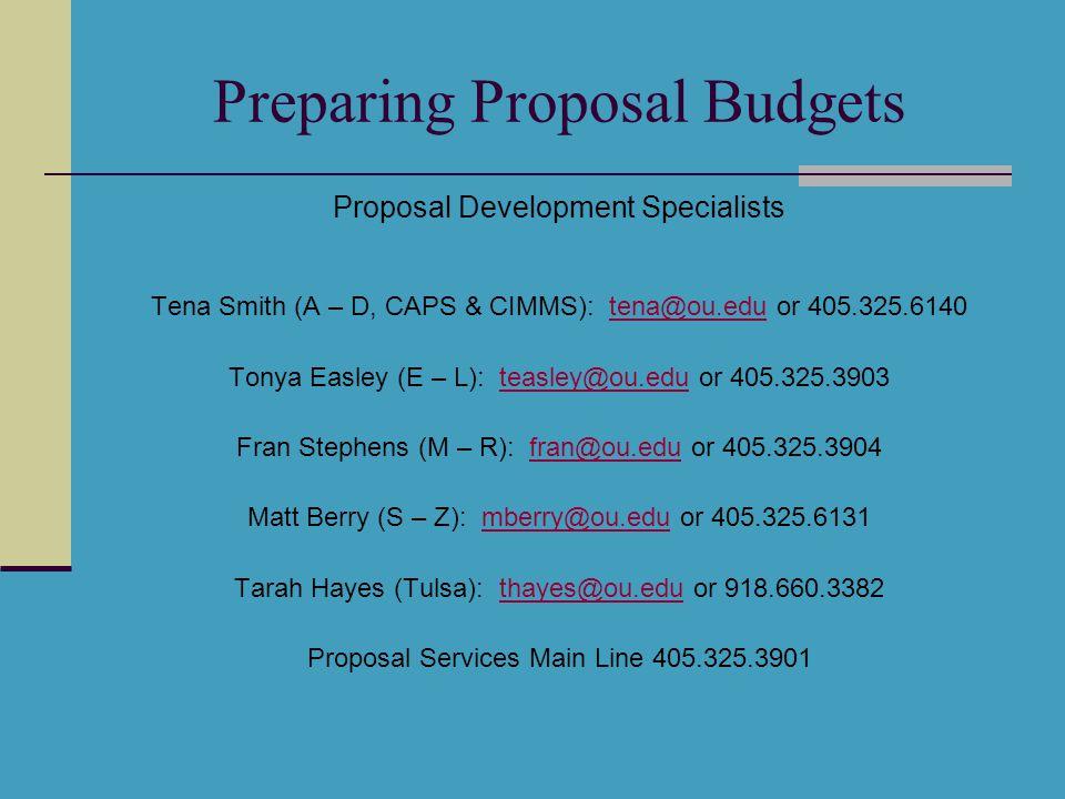 Preparing Proposal Budgets Proposal Development Specialists Tena Smith (A – D, CAPS & CIMMS): tena@ou.edu or 405.325.6140tena@ou.edu Tonya Easley (E –