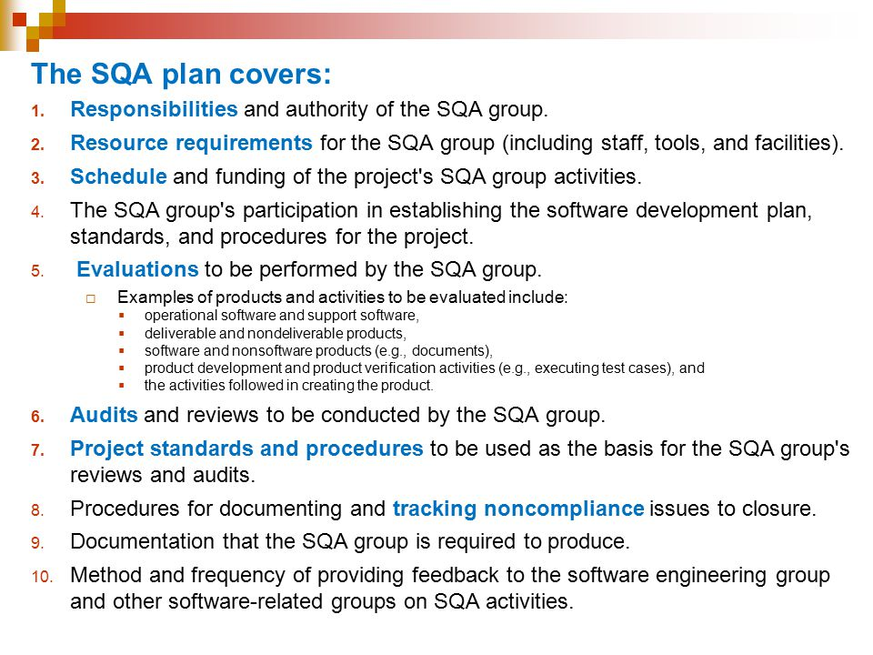 The SQA plan covers: 1.Responsibilities and authority of the SQA group.