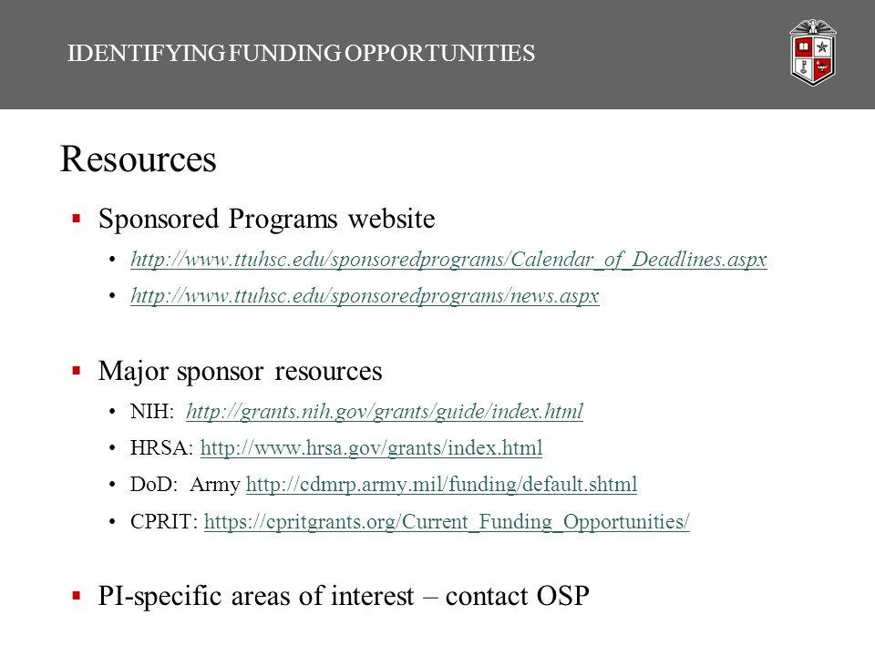 IDENTIFYING FUNDING OPPORTUNITIES Resources  Sponsored Programs website http://www.ttuhsc.edu/sponsoredprograms/Calendar_of_Deadlines.aspx http://www